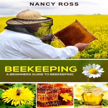 Beekeeping: A Beginners Guide To Beekeeping audiobook by Nancy Ross