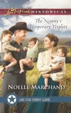 The Nanny's Temporary Triplets (Mills & Boon Love Inspired Historical) (Lone Star Cowboy League: Multiple Blessings, Book 2) ebook by Noelle Marchand