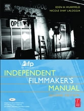 IFP/Los Angeles Independent Filmmaker's Manual, Second Edition ebook by Eden H. Wurmfeld,Nicole Laloggia