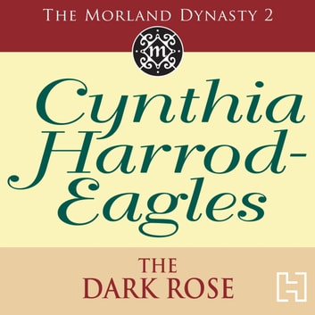 The Dark Rose - The Morland Dynasty, Book 2 audiobook by Cynthia Harrod-Eagles