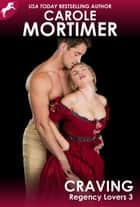 Craving (Regency Lovers 3) ebook by Carole Mortimer