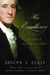 His Excellency - George Washington ebook by Joseph J. Ellis