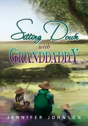 Sitting Down With Granddaddy ebook by Jennifer Johnson