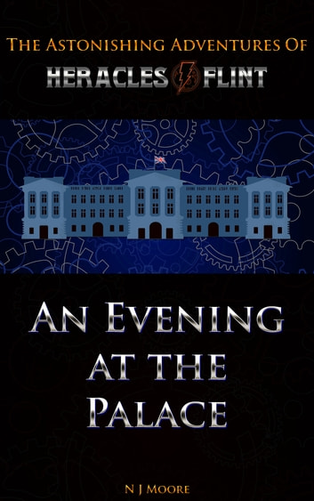 An Evening at the Palace: The Astonishing Adventures of Heracles Flint ebook by N J Moore