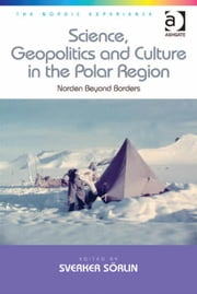 Science, Geopolitics and Culture in the Polar Region - Norden Beyond Borders ebook by Professor Sverker Sörlin,Dr Jonas Harvard