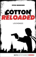 Cotton Reloaded - 06 - Leichensee ebook by Peter Mennigen