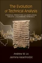 The Evolution of Technical Analysis - Financial Prediction from Babylonian Tablets to Bloomberg Terminals ebook by Andrew W. Lo, Jasmina Hasanhodzic