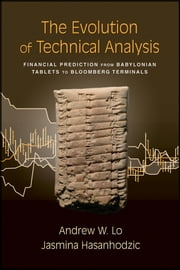 The Evolution of Technical Analysis - Financial Prediction from Babylonian Tablets to Bloomberg Terminals ebook by Andrew W. Lo,Jasmina Hasanhodzic