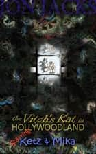 The Vitch's Kat in Hollywoodland: starring Ketz and Mika ebook by Jon Jacks