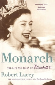 Monarch - The Life and Reign of Elizabeth II ebook by Robert Lacey
