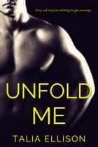 Unfold Me ebook by Talia Ellison