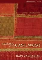 Walking from East to West ebook by Ravi Zacharias,R. S. B. Sawyer