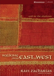 Walking from East to West - God in the Shadows ebook by Ravi Zacharias,R. S. B. Sawyer