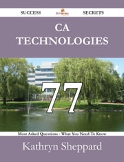 CA Technologies 77 Success Secrets - 77 Most Asked Questions On CA Technologies - What You Need To Know ebook by Kathryn Sheppard