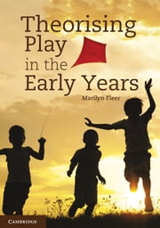 Theorising Play in the Early Years ebook by Marilyn Fleer