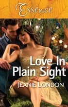Love In Plain Sight ebook by JEANIE LONDON