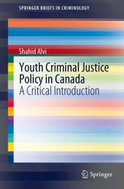 Youth Criminal Justice Policy in Canada - A Critical Introduction ebook by Shahid Alvi