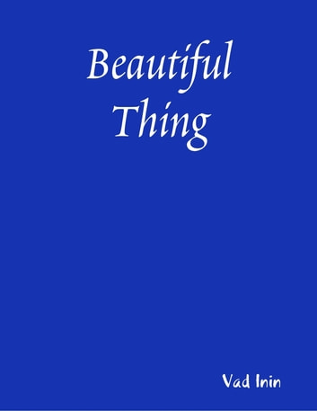 Beautiful Thing ebook by Vad Inin