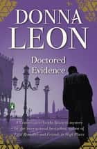 Doctored Evidence - A Commissario Guido Brunetti Mystery ebook by Donna Leon