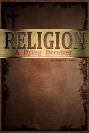 Religion, A Dying Deceiver ebook by Robert Laster