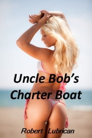 Uncle Bob's Charter Boat ebook by Robert Lubrican