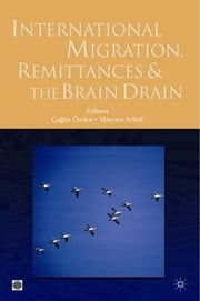 International Migration, Remittances, and the Brain Drain ebook by Schiff, Maurice