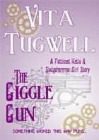 The Giggle Gun - A Petticoat Katie & Sledgehammer Girl Story ebook by Vita Tugwell