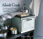 The Amish Cook - Recollections and Recipes from an Old Order Amish Family ebook by Elizabeth Coblentz,Kevin Williams