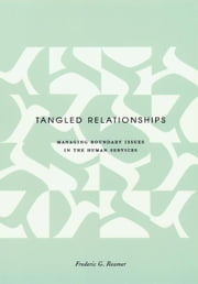 Tangled Relationships - Managing Boundary Issues in the Human Services ebook by Frederic G. Reamer