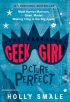 Geek Girl: Picture Perfect 電子書 by Holly Smale