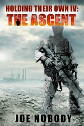 Holding Their Own IV: The Ascent ebook by Joe Nobody