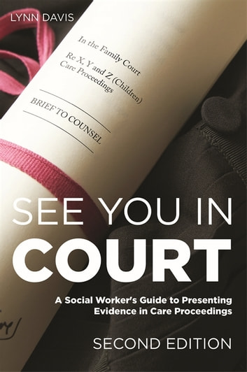 See You in Court, Second Edition - A Social Worker's Guide to Presenting Evidence in Care Proceedings ebook by Lynn Davis