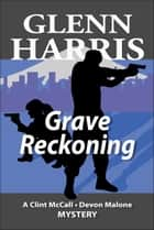 Grave Reckoning ebook by Glenn Harris
