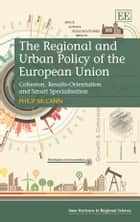 The Regional and Urban Policy of the European Union - Cohesion, Results-Orientation and Smart Specialisation ebook by Philip McCann