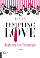 Tempting Love - Hände weg vom Trauzeugen ebook by J. Lynn, Friederike Ails