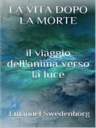 La vita dopo la morte eBook by Emanuel Swedenborg