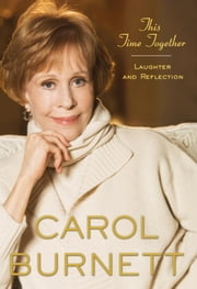 This Time Together - Laughter and Reflection ebook by Carol Burnett
