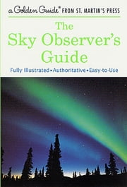 The Sky Observer's Guide ebook by R. Newton Mayall,Margaret Mayall,Jerome Wyckoff,John Polgreen