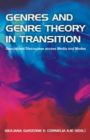 Genres and Genre Theory in Transition: Specialized Discourses Across Media and Modes ebook by Garzone, Giuliana