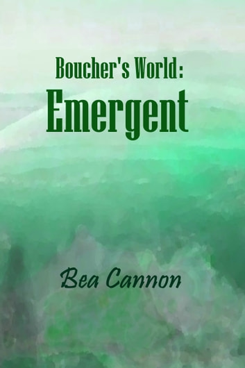 Boucher's World: Emergent ebook by Bea Cannon