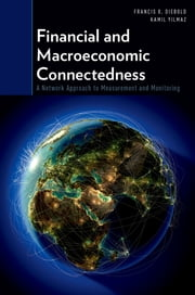 Financial and Macroeconomic Connectedness - A Network Approach to Measurement and Monitoring ebook by Francis X. Diebold,Kamil Yilmaz