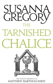 The Tarnished Chalice - The Twelfth Chronicle of Matthew Bartholomew ebook by Susanna Gregory