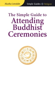 The Simple Guide to Attending Buddhist Ceremonies ebook by Akasha Lonsdale