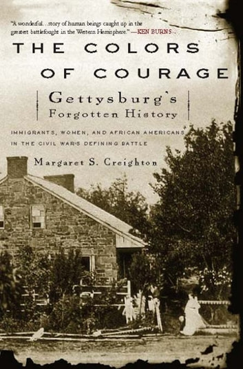 The Colors of Courage - Gettysburg's Forgotten History: Immigrants, Women, and African Americans in the Civil War's Defining ebook by Margaret S. Creighton
