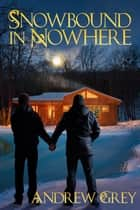 Snowbound in Nowhere ebook by Andrew Grey