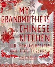 My Grandmother's Chinese Kitchen - 100 Family Recipes and Life Lessons ebook by Eileen Yin-Fei Lo