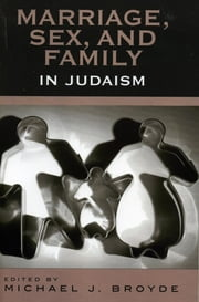 Marriage, Sex and Family in Judaism ebook by Michael J. Broyde,Michael S. Berger,David Blumenthal,Elliot Dorff,David Novak,Angela Riccett,Jack Wertheimer, Provost and Professor of American Jewish History