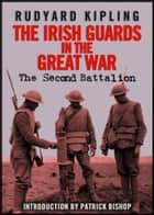 The Irish Guards in the Great War: The Second Battalion ebook by Rudyard Kipling