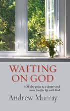 Waiting on God (eBook) ebook by Andrew Murray
