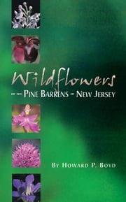 Wildflowers of the Pine Barrens of New Jersey ebook by Howard P. Boyd